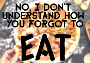 #eat #no #me #food #forget #understand #wtf