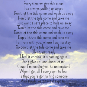 #NiallHoran #lyrics #TheTide #apart #close #takeme #withyou #stay #understand #fear #disappear #someoneelse #hide #safe