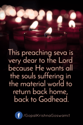 This preaching seva is very dear to the Lord because He wants all the soul