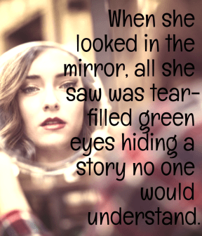 #mirror #looked #eyes #green #me #sad #story #alone