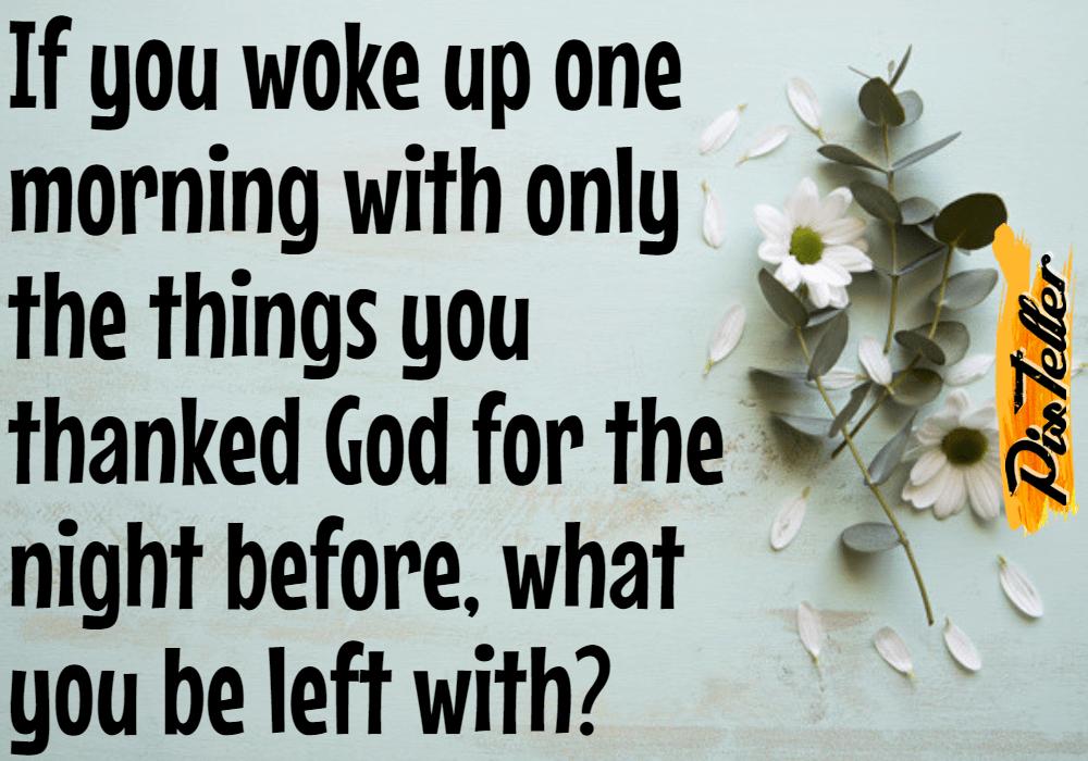 Oneday,                Thankful,                Morning,                Night,                Before,                Left,                Love,                Life,                Faith,                White,                Black,                 Free Image