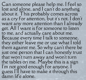 I honestly need someone to help me. Please.
