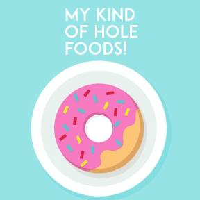 My Kind of Hole Foods!