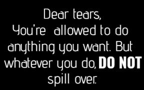 #tears #anything #dont #whatever #spillover
