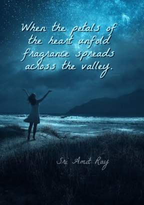 When the petals of the heart unfold fragrance spreads across the valley. -- Amit Ray #meditationquotes