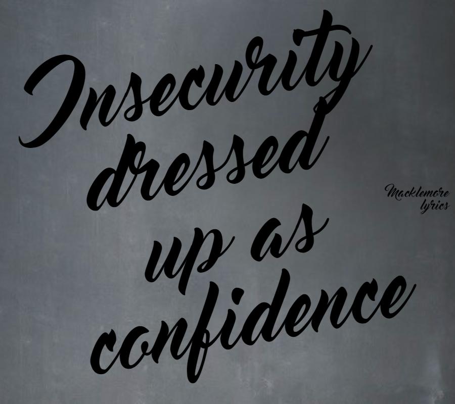 Macklemore,                Lyrics,                Insecurities,                Confidence,                Fake,                Dressedup,                Makebelieve,                Black,                 Free Image