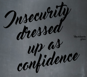 #Macklemore #lyrics #insecurities #confidence #fake #dressedup #makebelieve