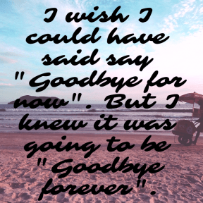 #goodbye #forever #fornow #past #memories #wishes #gone #left #alone #comeback #missyou