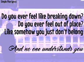 #SimplePlan #lyrics #WelcomeToMyLife #noone #understands #breakdown #outofplace #dontbelong #alone