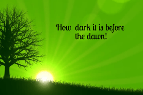 how dark it is before the dawn
