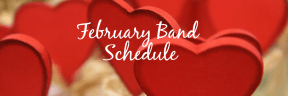 February Band Schedule