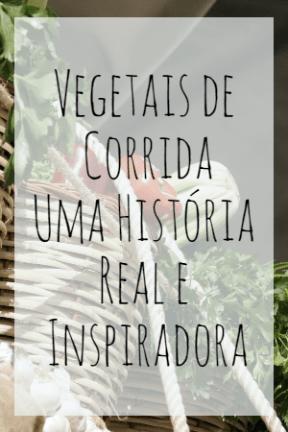 Vegetais de Corrida: Uma História Real e Inspiradora