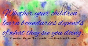 Children develop boundries from observing you