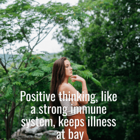 Positive thinking, like a strong immune system, keeps illness at bay