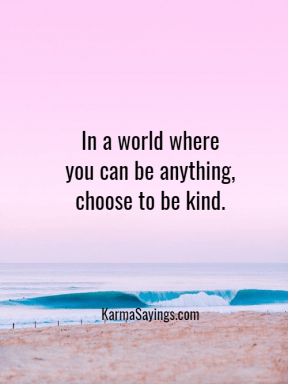 In a world where you can be anything, choose to be kind.