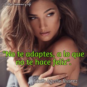 No te adaptes, a lo que no te hace feliz