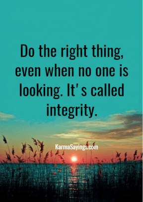 Do the right thing, even when no one is looking. It's called integrity.