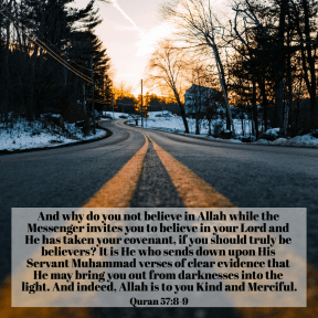 Quran 57:8-9. Why not believe in Allah?