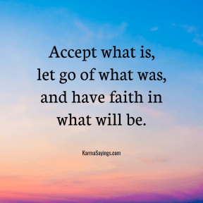 Accept what is, let of what was, and have faith in what will be.
