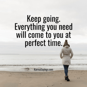 Keep going. Everything you need will come to you at perfect time.