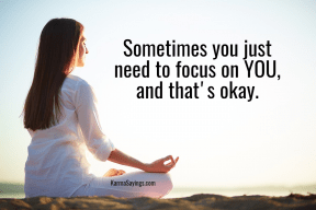 Sometimes you just need to focus on you and that's okay.