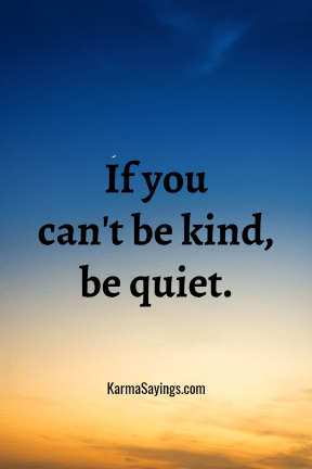 If you can't be kind, be quiet.
