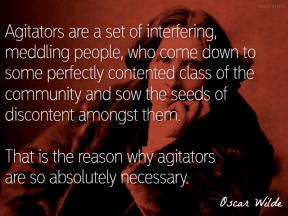 Wilde - agitators interfering meddling absolutely necessary