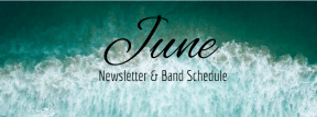 June Newsletter & Band Schedule
