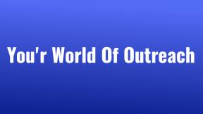 You'r World Of Outreach