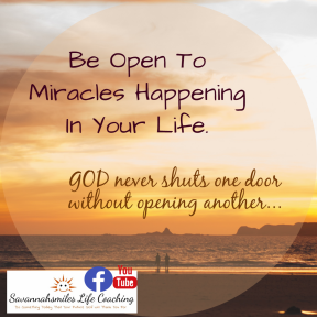 Be Open To Miracles happening in your life.