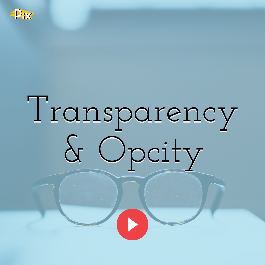 Transparency & Opacity: How To Use Them