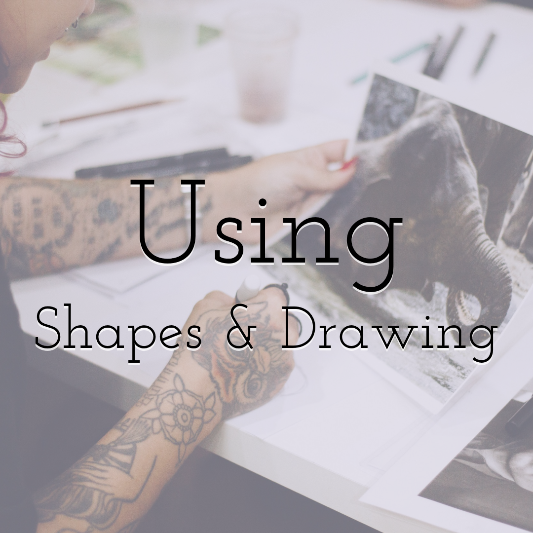 Using Shapes and Drawing for Your Designs