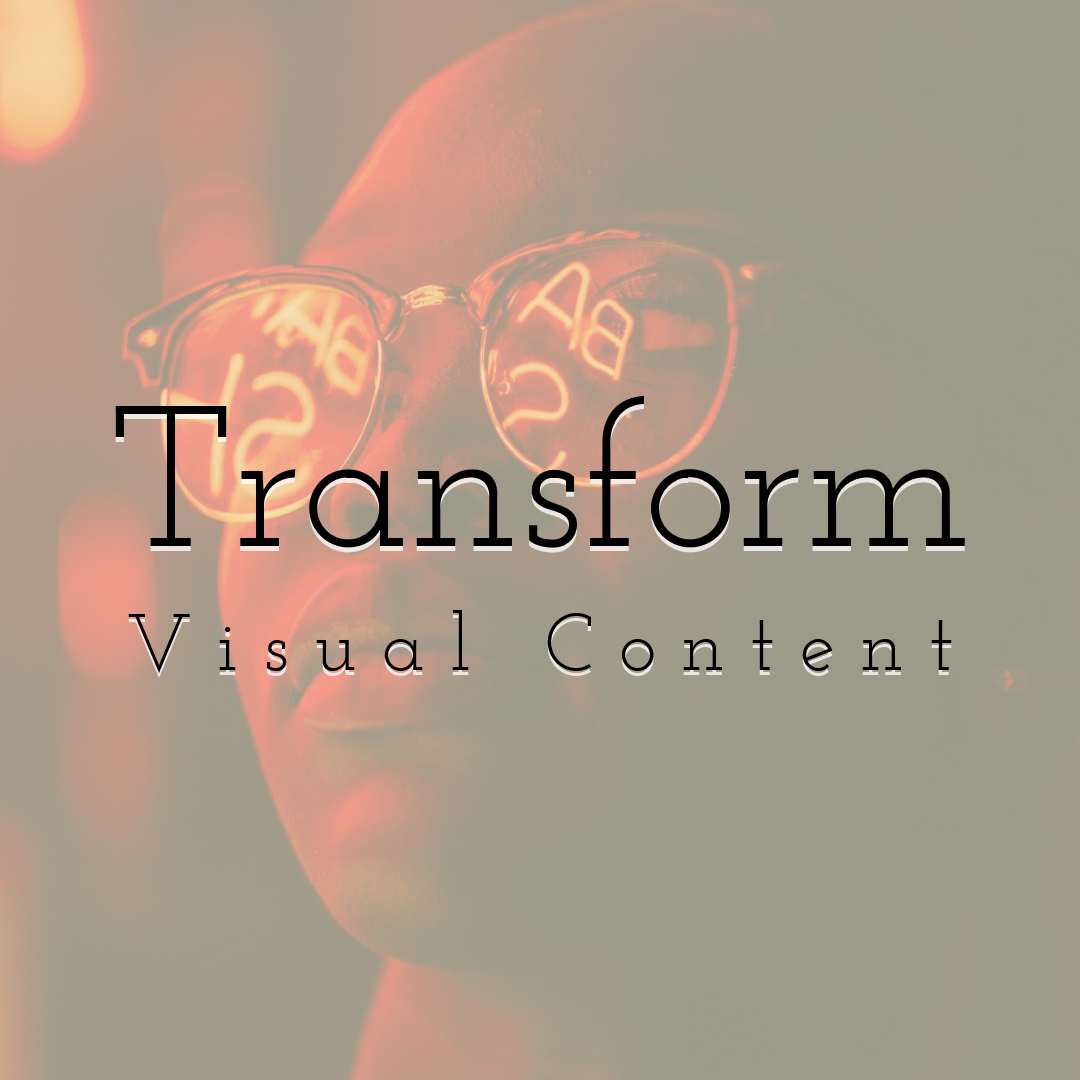 Transform Visual Content