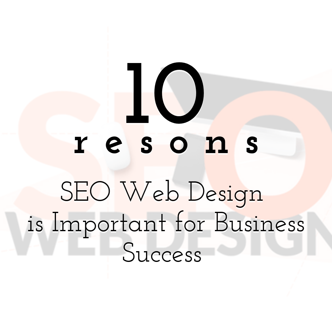 10 Reasons SEO Web Design is Important for Business Success