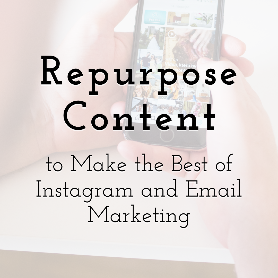 Repurpose Content to Make the Best of Instagram and Email Marketing