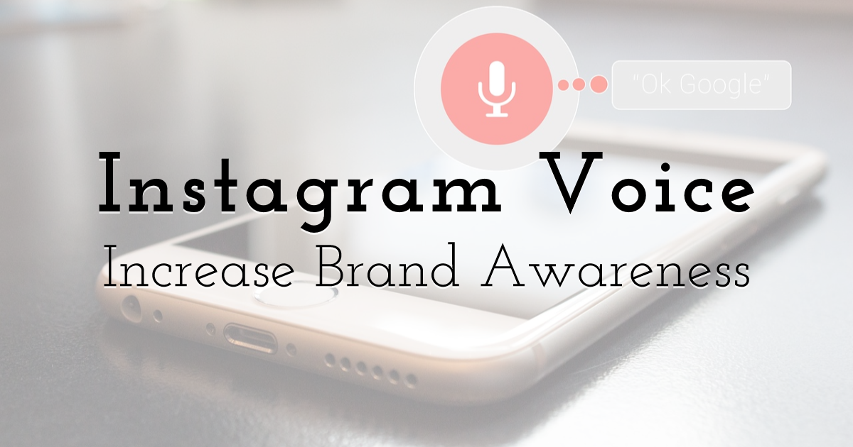 Increase Brand Awareness with Instragram Voice