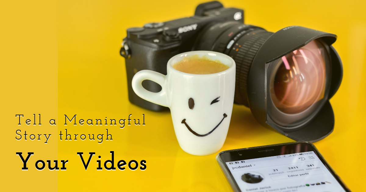 Tell a Meaningful Story through Your Videos