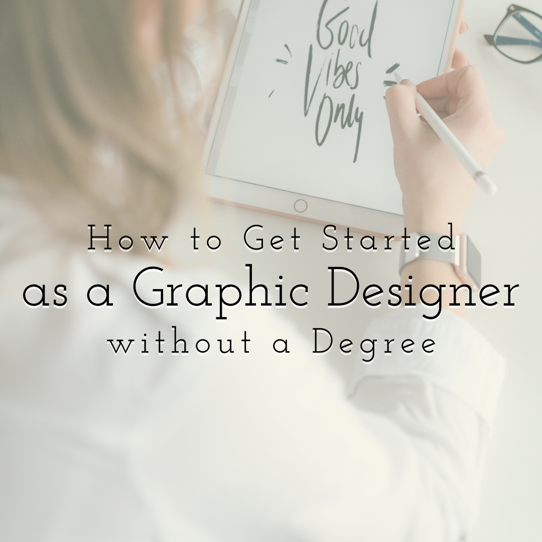 How to Get Started as a Graphic Designer without a Degree