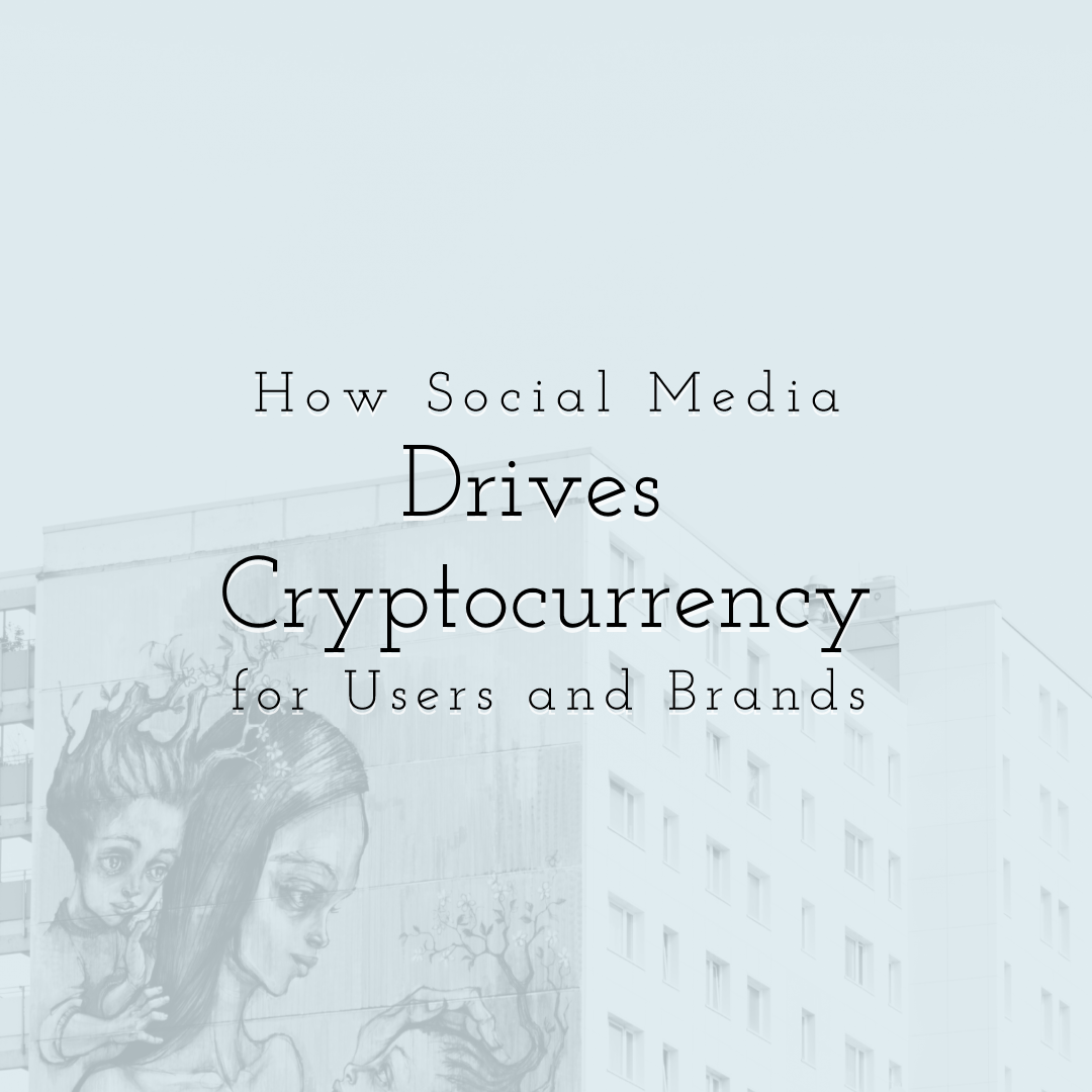 How Social Media Drives Cryptocurrency for Users and Brands