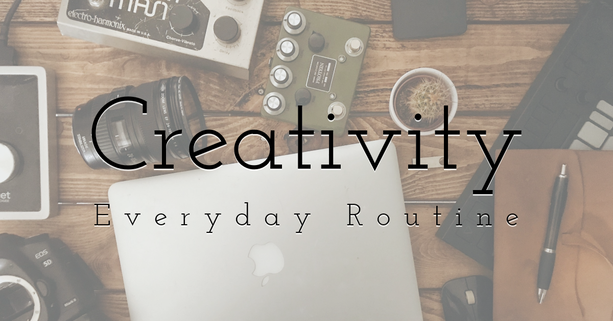 Creativity - Everyday Routine