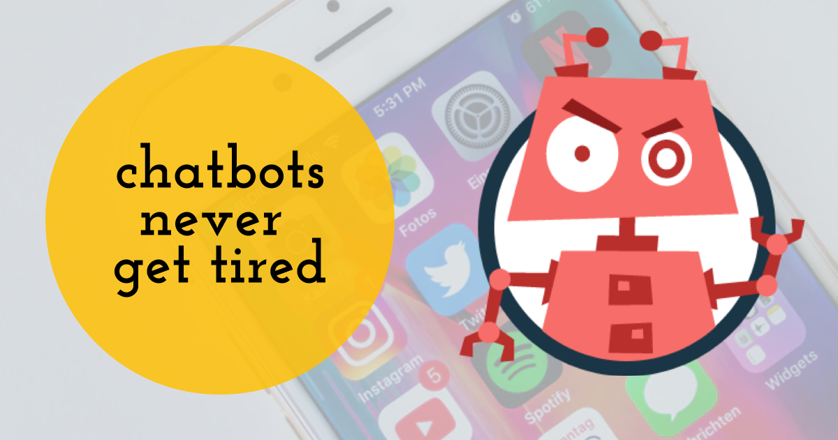 Chatbots never get tired
