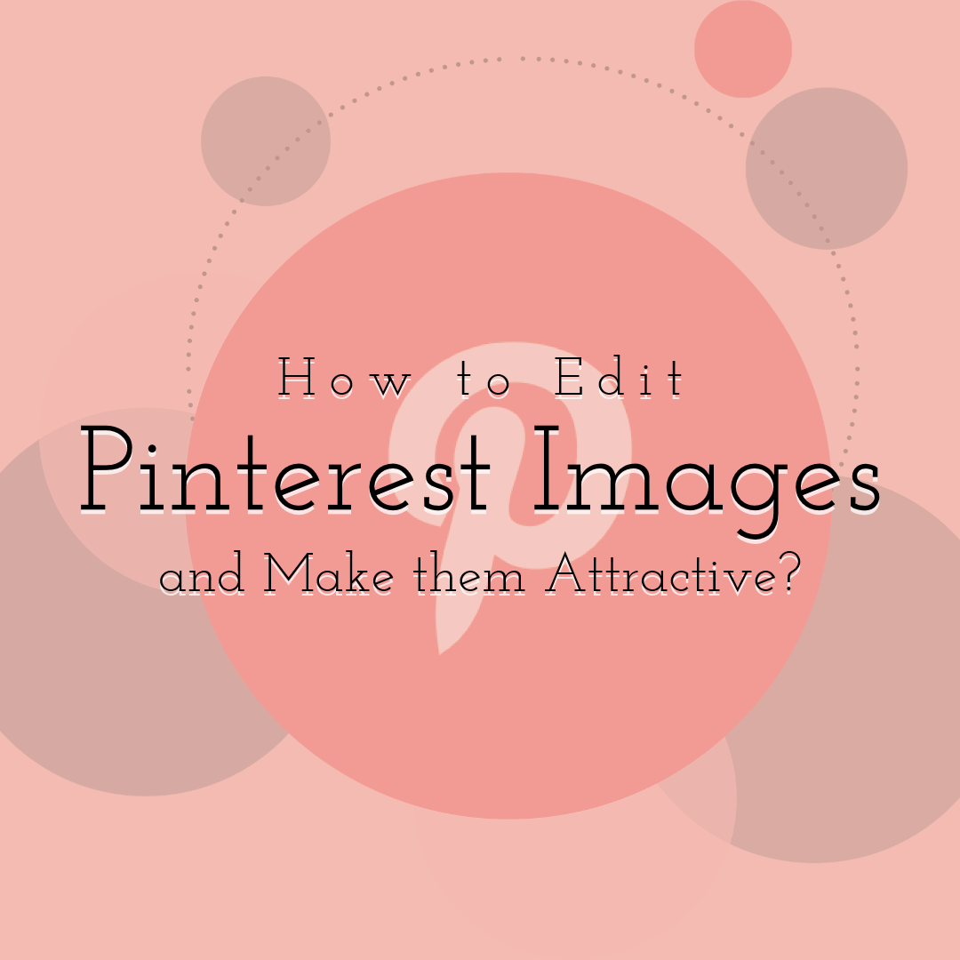 How to Edit Pinterest Images and Make them Attractive?