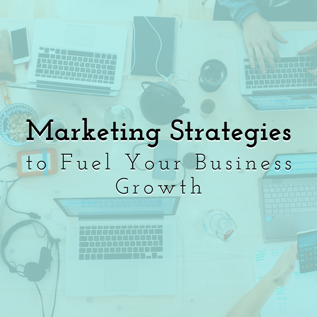 Top Marketing Strategies to Fuel Your Business Growth