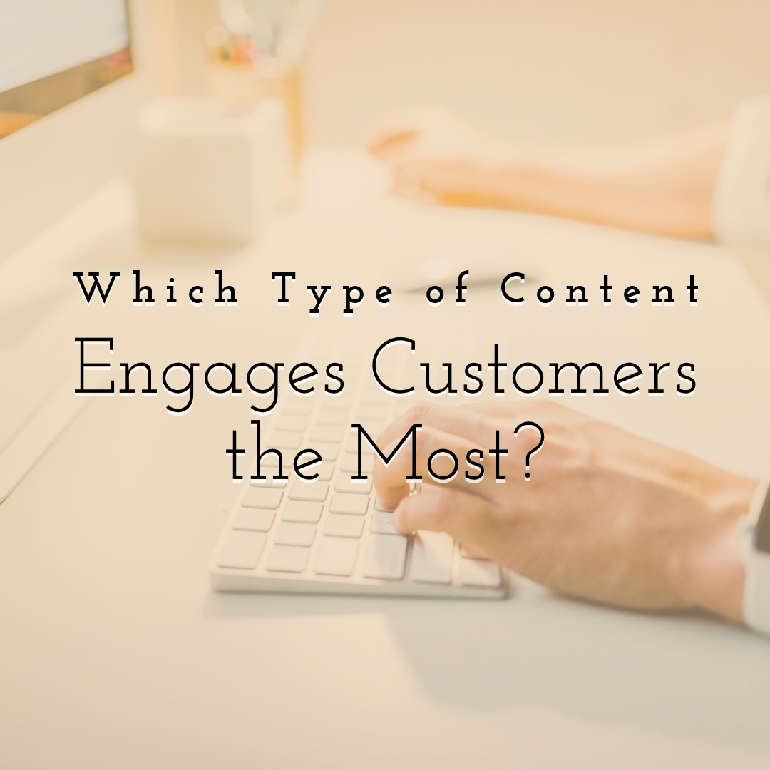 Which Type of Content Engages Customers the Most?