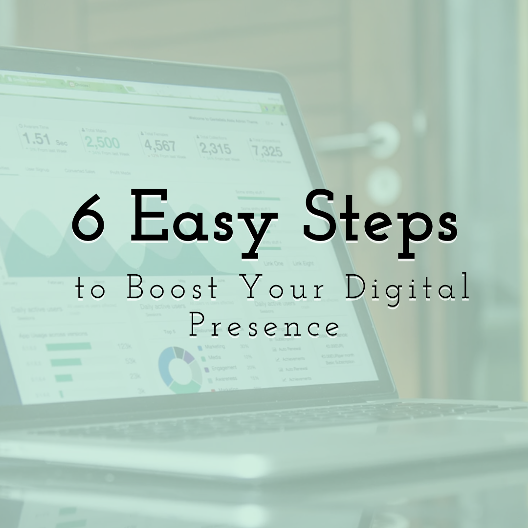 How to Boost Your Digital Presence in 6 Easy Steps