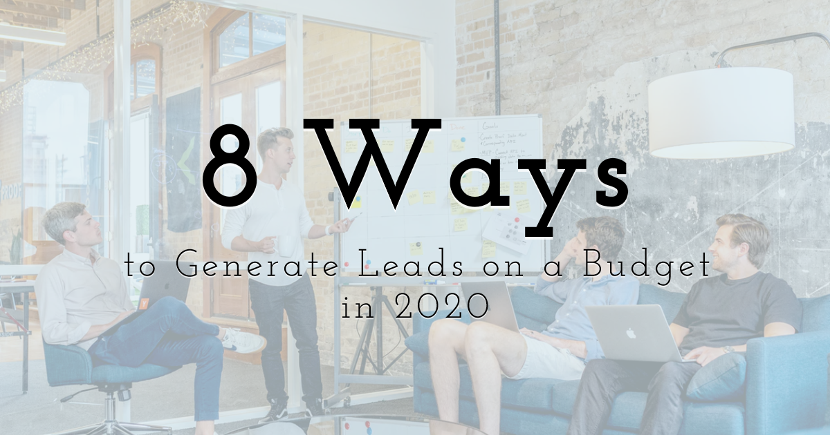 8 Ways a Startup Can Generate Leads on a Budget in 2020