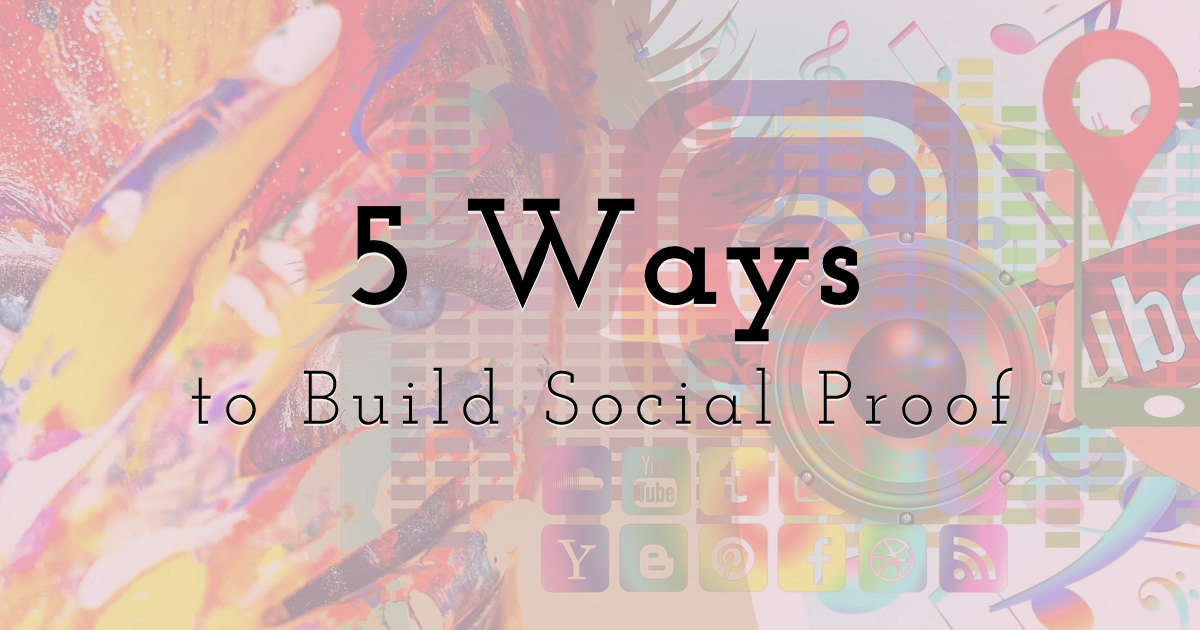 5 Ways to Build Social Proof for More Effective Marketing