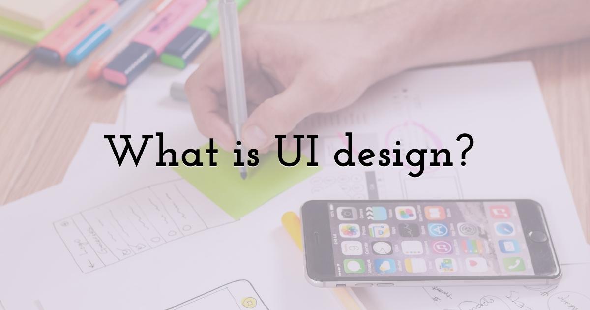 What is UI design?