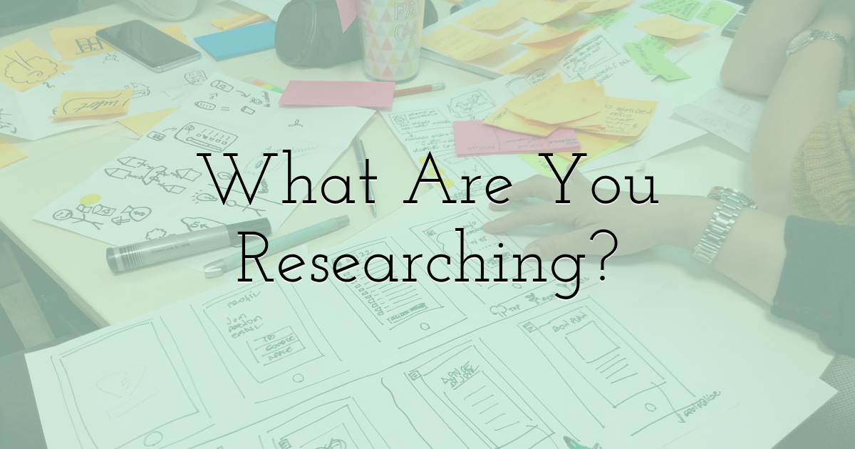 What Are You Researching?
