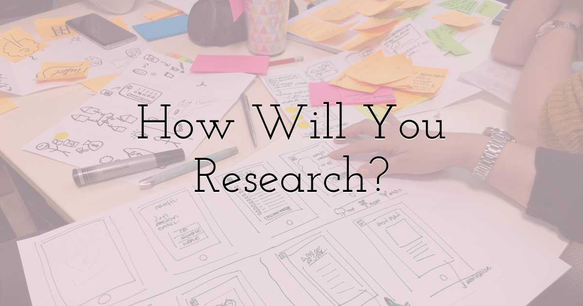 How Will You Research?